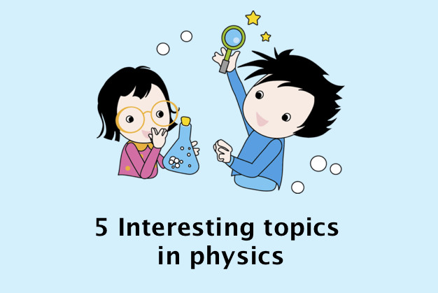 5 Interesting Topics in Physics.